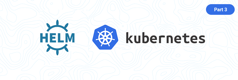 Simplify Kubernetes deployments with Helm (Part 3