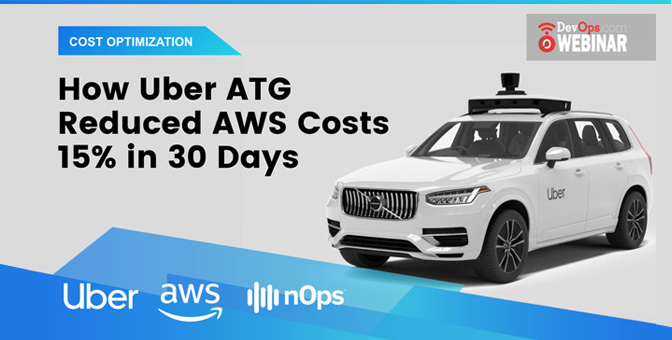 nOps | How Uber ATG Reduced AWS Costs 15% in 30 Days